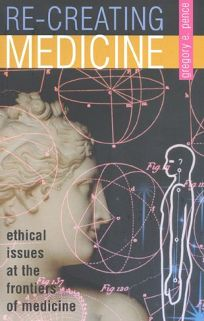 Recreating Medicine: Ethical Issues at the Frontiers of Medicine