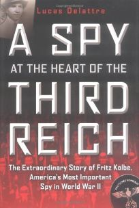 A SPY AT THE HEART OF THE THIRD REICH: The Extraordinary Story of Fritz Kolbe