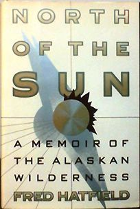North of the Sun: A Memoir of the Alaskan Wilderness