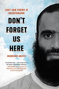 Don't Forget Us Here: Lost and Found at Guantanamo