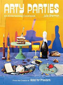 Arty Parties: An Entertaining Cookbook