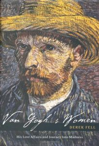 VAN GOGHS WOMEN: His Love Affairs and Journey into Madness