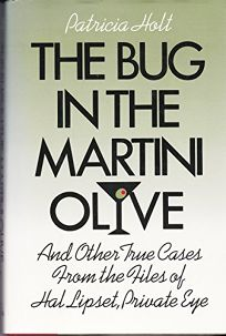 The Bug in the Martini Olive: And Other True Cases from the Files of Hal Lipset