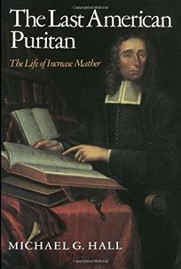 The Last American Puritan: The Life of Increase Mather
