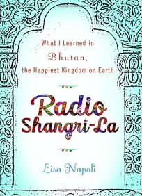 Radio Shangri-La: What I Learned in Bhutan