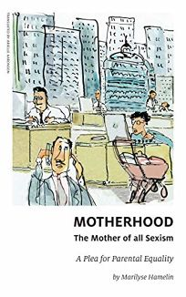 Motherhood: The Mother of All Sexism