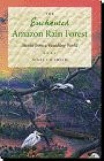 The Enchanted Amazon Rain Forest: Stories from a Vanishing World