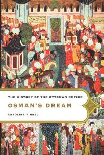 Osmans Dream: The History of the Ottoman Empire