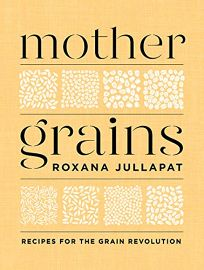Mother Grains: Recipes for the Grain Revolution