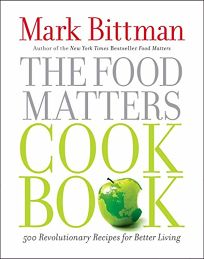 The Food Matters Cookbook: Lose Weight and Heal the Planet with More than 500 Recipes