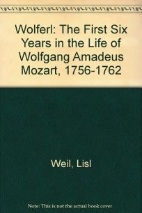 Wolferl: The First Six Years in the Life of Wolfgang Amadeus Mozart