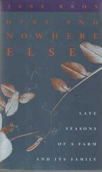 Here and Nowhere Else: Late Seasons of a Farm and Its Family