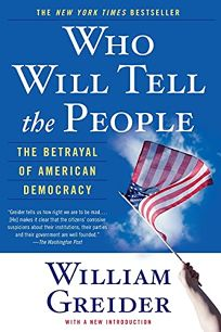 Who Will Tell the People: The Betrayal of American Democracy