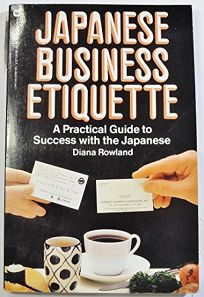 Japanese Business Etiquette: A Practical Guide to Success with the Japanese