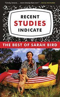 Recent Studies Indicate: The Best of Sarah Bird