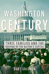 THE WASHINGTON CENTURY: Three Families and the Shaping of the Nations Capital