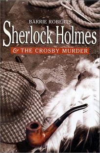 SHERLOCK HOLMES AND THE CROSBY MURDER