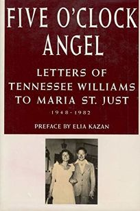 Five OClock Angel: Letters of Tennessee Williams to Maria St. Just