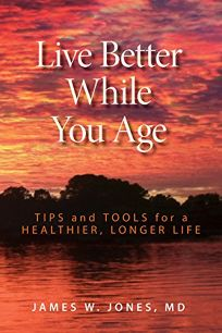 Live Better While You Age: Tips and Tools for a Healthier
