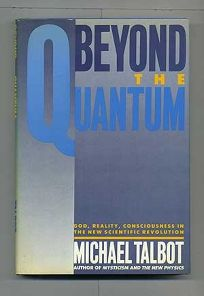 Beyond the Quantum: A Journey to God and Reality in the New Scientific Revolution