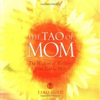 The Tao of Mom: The Wisdom of Mothers from East to West
