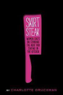 Skirt Steak: Women Chefs on Standing the Heat