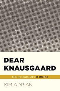 Dear Knausgaard: Karl Ove Knausgaard's My Struggle