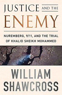 Justice and the Enemy: From the Nuremberg Trials to Khalid Sheikh Mohammed
