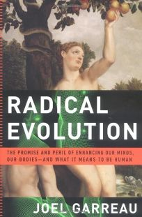 RADICAL EVOLUTION: The Promise and Peril of Enhancing Our Minds