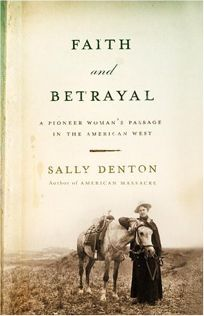 FAITH AND BETRAYAL: A Pioneer Womans Passage in the American West