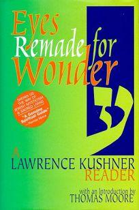 Eyes Remade for Wonder: The Lawrence Kushner Reader