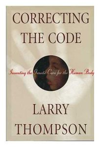 Correcting the Code: Inventing the Genetic Cure for the Human Body