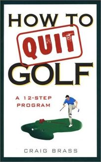 HOW TO QUIT GOLF: A 12-Step Program