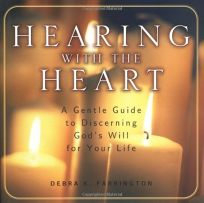 HEARING WITH THE HEART: A Gentle Guide to Discerning Gods Will for Your Life