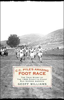 C.C. Pyles Amazing Foot Race: The True Story of the 1928 Coast-to-Coast Run Across America