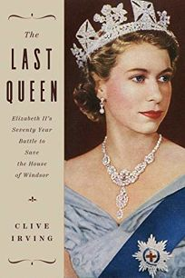 The Last Queen: Elizabeth II's Seventy-Year Battle to Save the House of Windsor