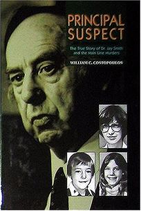 Principal Suspect: The True Story of Dr. Jay Smith and the Main Line Murders