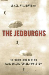 The Jedburghs: The Secret History of the Allied Special Forces