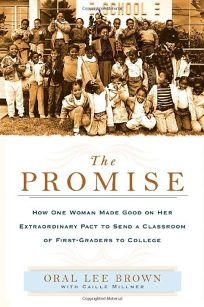 THE PROMISE: How One Woman Made Good on Her Extraordinary Pact to Send a Classroom of First Graders to College
