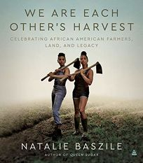 We Are Each Other's Harvest: Celebrating African American Farmers