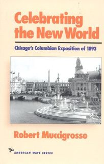 Celebrating the New World: Chicagos Columbian Exposition of 1893