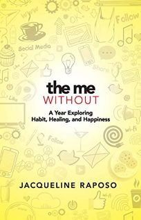 Nonfiction Book Review: The Me, Without: A Year Exploring Habit, Healing, and Happiness by Jacqueline Raposo. Ixia, $26.95 trade paper (256p) ISBN 978-0-486-82688-2