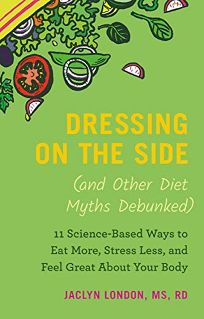 Dressing on the Side and Other Diet Myths Debunked: 11 Science-Based Ways to Eat More