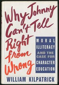 Why Johnny Cant Tell Right from Wrong: Moral Illiteracy Case Character Education