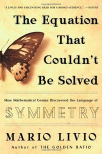 The Equation That Couldnt Be Solved: How Mathematical Genius Discovered the Language of Symmetry