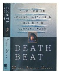 Death Beat: A Colombian Journalists Life Inside the Cocaine Wars
