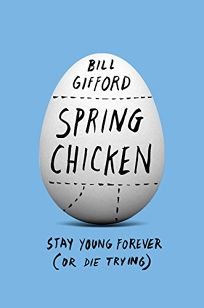 Spring Chicken: Stay Young Forever or Die Trying
