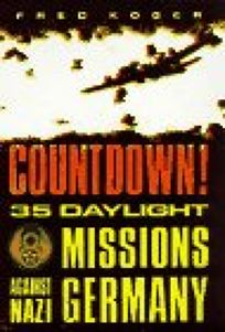 Countdown!: 36 Daylight Missions Against Nazi Germany