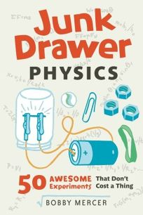 Junk Drawer Physics: 50 Awesome Experiments That Dont Cost a Thing