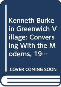 Kenneth Burke in Greenwich Village: Conversing with the Moderns
